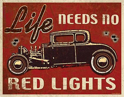 Tin Sign Hot Rod • Life needs no Red Lights • DE#HR1700TS